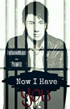 Now I Have You «~ ( Phan AU) by TheRagingWizard