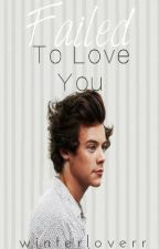 Failed to love you ( A Harry Styles Fanfiction ) by occultus