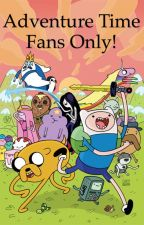 Adventure Time Fans Only! by TimTamOreo