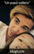 Un papá soltero. (Justin Bieber y tú) TERMINADA. by Abizzzle