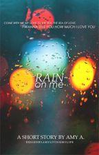 Rain On Me by ameeraisthename