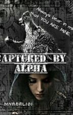 Captured By the ALPHA ( On-going.... ) by MyReal101