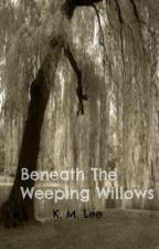 Beneath the Weeping Willows by SoulfullyBroken