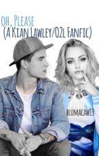 Oh, Please (A Kian Lawley/O2L Fanfic) by Blumacaw13