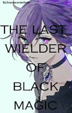 [THE LAST WIELDER OF BLACK MAGIC] by ScandanavianGods