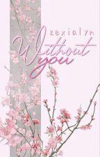 Without You | Garmau  by Zexialyn