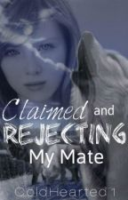 Claimed And Rejecting My Mate [book two] *long updates* by Squink7659