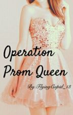 Operation Prom Queen by FlyingCupid_13