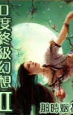 0 độ chung cực ảo tưởng 2 - Na Thì Yên Hoa (game online, viễn tưởng, end) by tulip50
