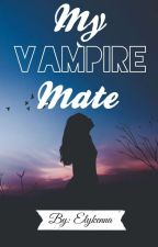 My Vampire Mate (My Vampire Series #1)(To Be GIVEN AWAY) by Elykenna