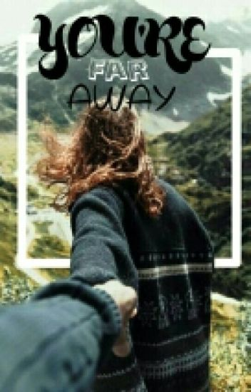 You're Far Away [SHORT STORY]