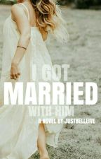 I Got Married With Him (On-going) by justbelleive