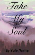 Take My Soul by Yule_Winter