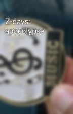 Z-days: apocolypse by zobiestriker101