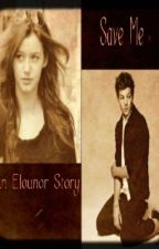 Save Me (An Elounor Story) by jelijah1798