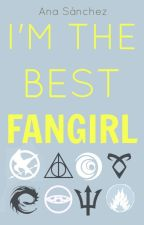 I'm the best fangirl by Anaa023