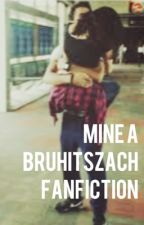 (Mine) A Bruhitszach Fanfiction by pettyqueenj