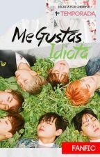 Me Gustas,idiota|1ra Temporada|TE AMO,IDIOTA#1| by cherry4D