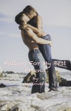 Falling for My Best Friend by justlove54