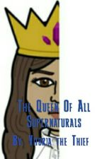 The Queen Of All Supernaturals by Victoriathetheif14