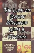 The Life Of Being Obsessed With A Fandom | Fandom Obsessions by dangerfangirls