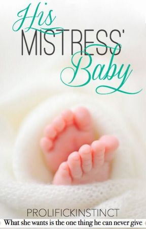 His Mistress' Baby (EDITING; REST OF CHAPTERS GRADUALLY UPDATED) by ProlifickInstinct