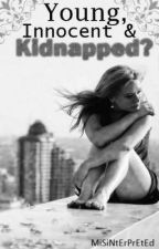 Young, Innocent, and Kidnapped? by MiSiNtErPrEtEd