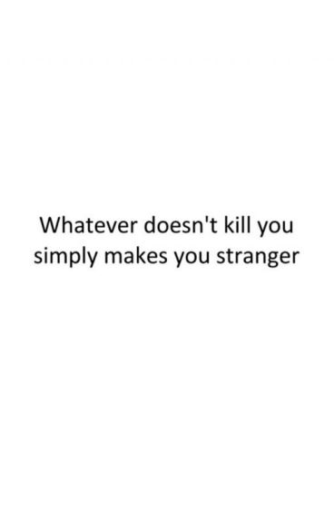 Whatever doesn't kill you simply makes you stranger