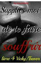 Supplies moi de te faire souffrir/ Livre 4 Vicky/Trevor by line200588