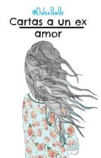 Cartas a un ex amor by DulceUwUr