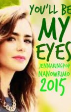 You'll Be My Eyes - Nanowrimo 2015 by jennaringpop