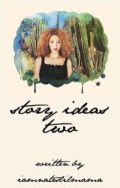 Story Ideas 2. by iamnateslilmama