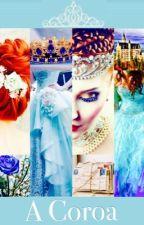 LIVRO II: A Coroa [completo] by Nutellas_Queen_