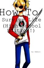 How to Survive Life (High School Edition!) by Angelic_Fate