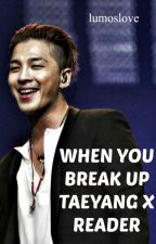 When you break up with him (Taeyang X Reader) (smut) by lumoslove