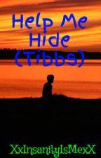 Help Me Hide (Tibbs) by XxInsanityIsMexX