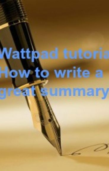 Wattpad Tutorial: how to write a great summary by fchapman