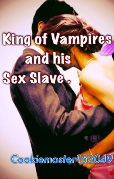 King of Vampires and his sex slave.