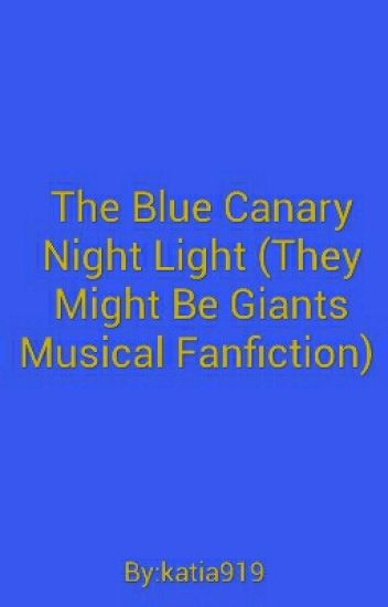 The Blue Canary Night Light (They Might Be Giants Musical Fanfiction)