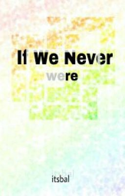 we never were