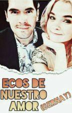 Ecos de Nuestro Amor (German Garmendia y Lenay) Gernay #Wattys2016 by LisaArtaza