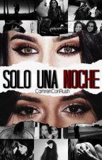 Sólo Una Noche || Camren by CamrenConRush