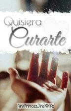 Quisiera curarte by IdoGotJamsWifeu