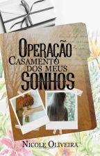 Operação casamento dos meus sonhos (OCDMS #1) [Concluído] by mllenica