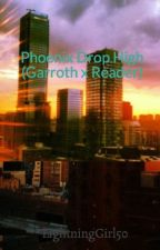 Phoenix Drop High (Garroth x Reader) ~Complete~ by LightningGirl50