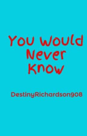 You Would Never Know by DestinyRichardson908