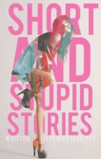 Short and stupid stories / rant book by fluffsterkitty