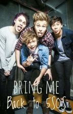 Bring Me Back To 5SOS {Book 2} by who_caresxx