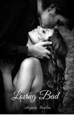 Loving Bad by angiebabe4u95