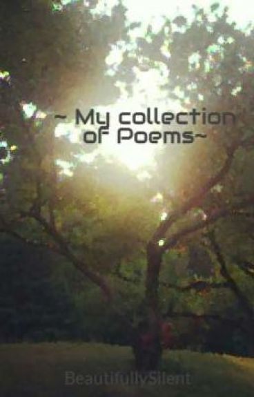 My Collection of Poems by BeautifullySilent
